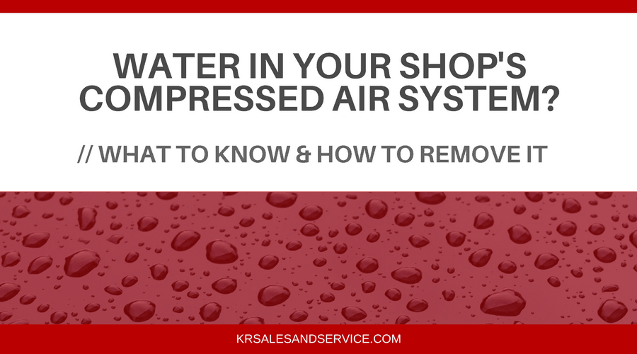 What to Know About Water in Your Shop's Compressed Air System & How to Remove It